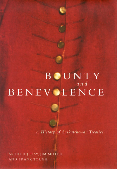 Bounty and Benevolence: A History of Saskatchewan Treaties